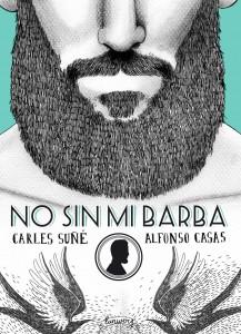 La primera guía del movimiento barbudo. Libro de Carles Suñé con ilustraciones de Alfonso Casas, Lunwerg Editores